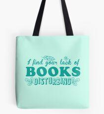 I find your lack of books disturbing Tote Bag