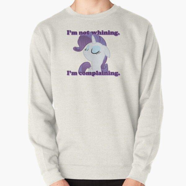 I'm not whining.  I'm complaining. Pullover Sweatshirt
