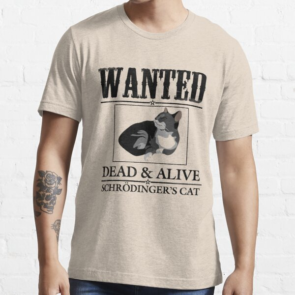 Wanted dead and alive schrodinger's cat Essential T-Shirt
