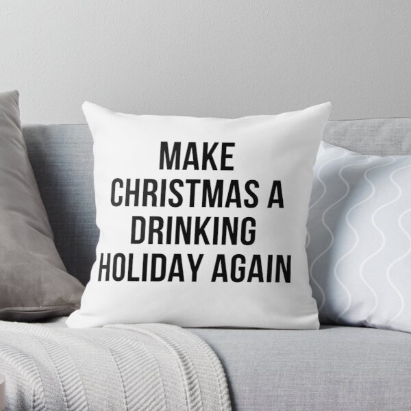 MAKE CHRISTMAS A DRINKING HOLIDAY AGAIN Throw Pillow