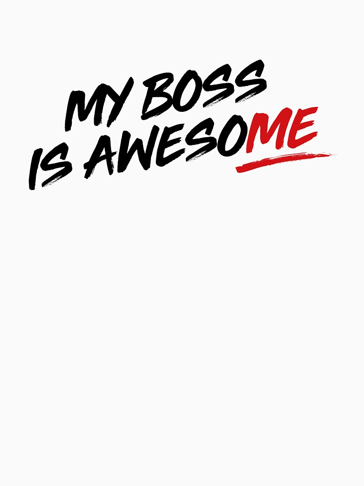 My Boss is Awesome T-shirt Design by ClumsyArtist