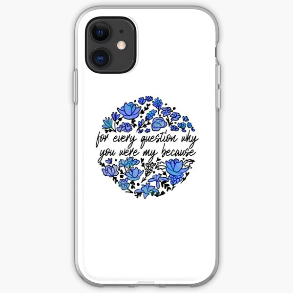 for every question why, you were my because iPhone Soft Case