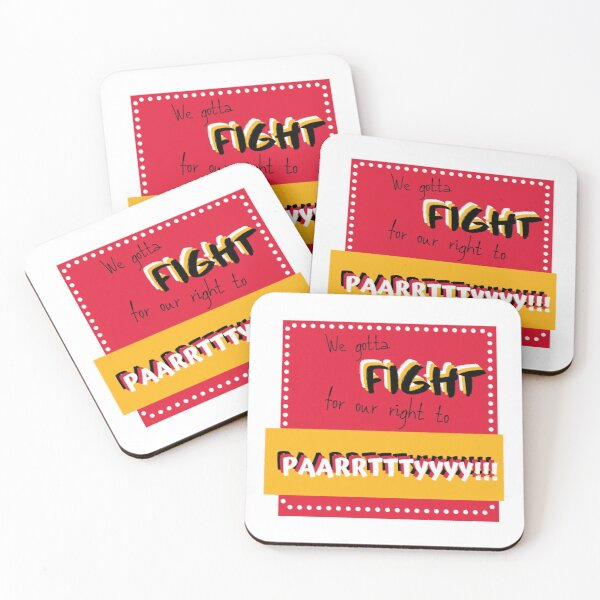 We gotta fight for our right to party! Coasters (Set of 4)