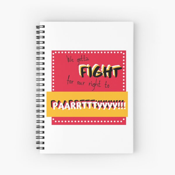 We gotta fight for our right to party! Spiral Notebook