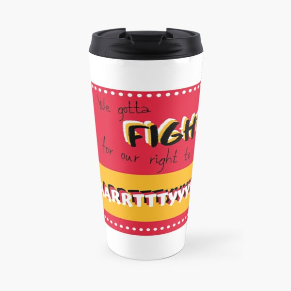 We gotta fight for our right to party! Travel Mug