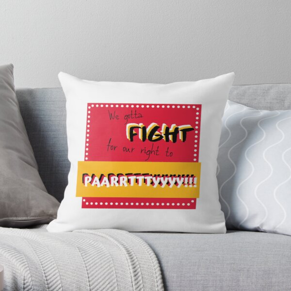 We gotta fight for our right to party! Throw Pillow