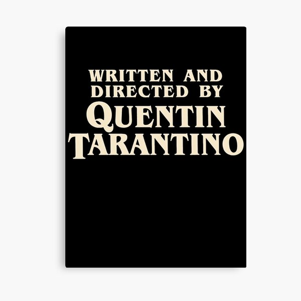 Written and Directed by Quentin Tarantino (original) Canvas Print