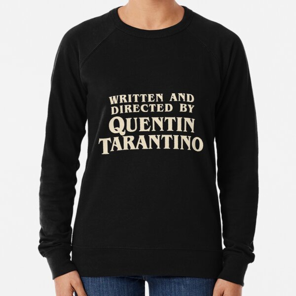 Written and Directed by Quentin Tarantino (original) Lightweight Sweatshirt