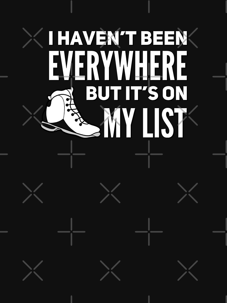 I Haven't Been Everywhere But It´s On My List by BossBabeArt