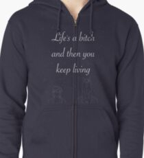 Life is a bitch and then you keep living Zipped Hoodie