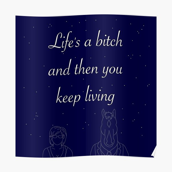 Life is a bitch and then you keep living Poster