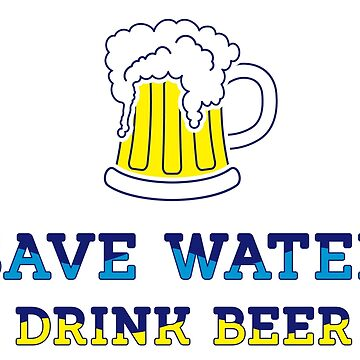 Save water drink beer by florintenica