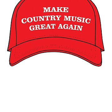 Make Country Music Great Again by Trailerparkman