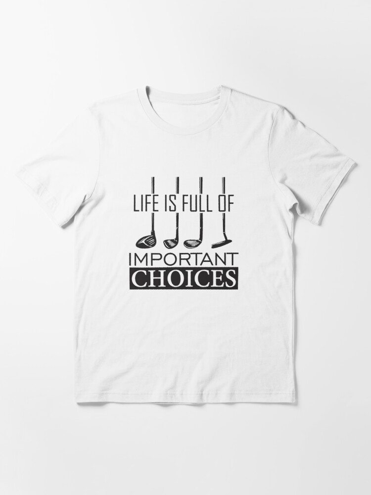 "Life is Full Of Important Choices Golf for men women kids"" T-shirt by  hadleydesigns 