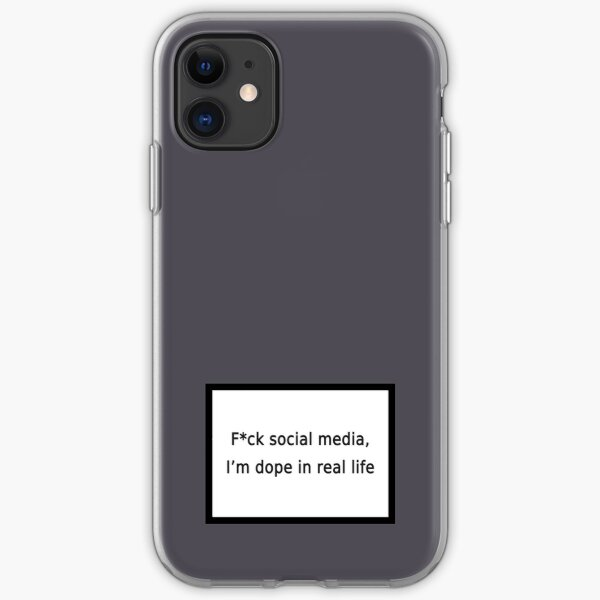 fuck social media i'm dope in real life iPhone Soft Case