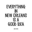 Alles in New Orleans ist eine gute Idee von Corey Paige Designs