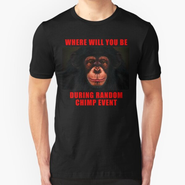 WHERE WILL YOU BE DURING RANDOM CHIMP EVENT Slim Fit T-Shirt