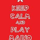 Keep Calm and Play Mario by maza-300