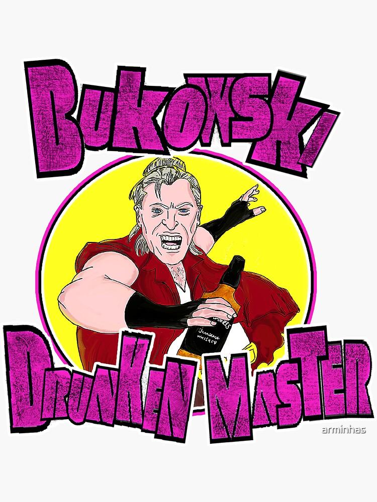 Bukowski - Drunken Master by arminhas