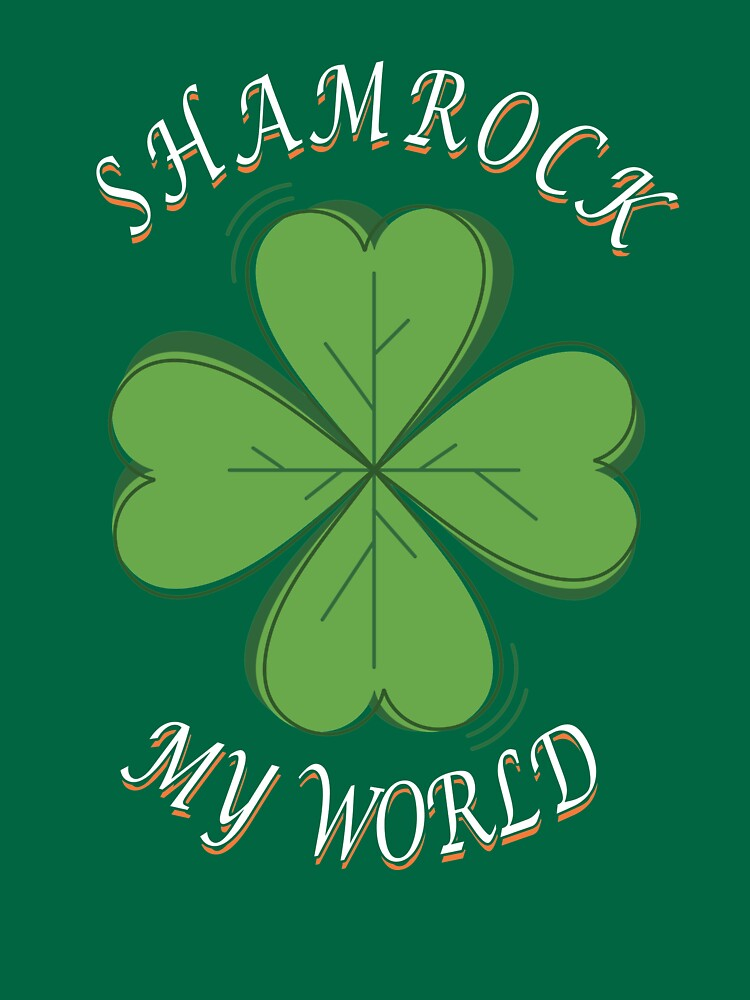Shamrock My World- St Patricks Day Irish Shamrock  by Merch-Tees