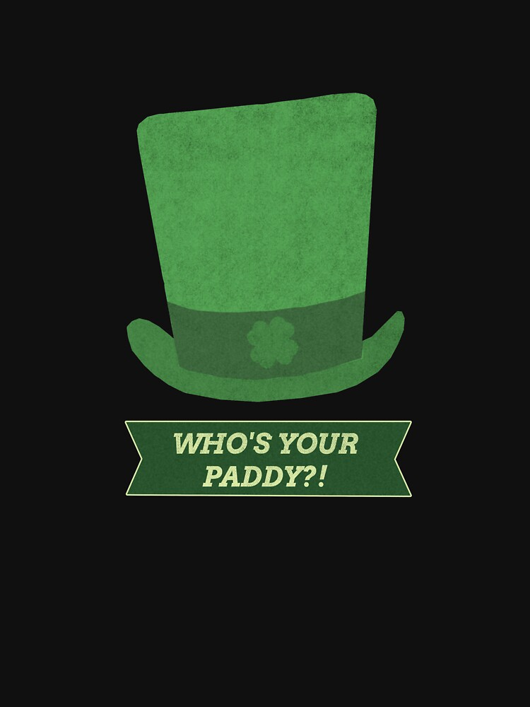 Whos Your Paddy- St Patricks Day Joke Pun by Merch-Tees