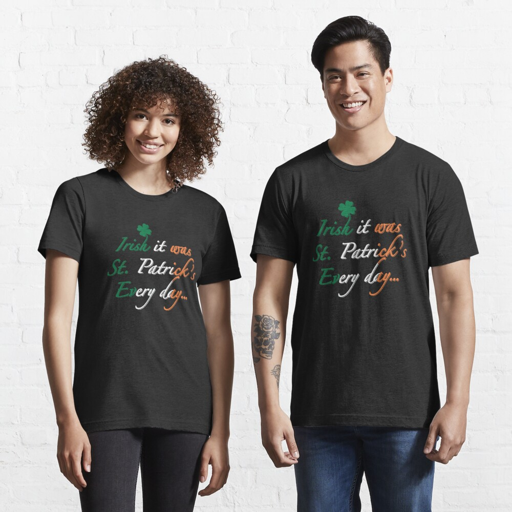 Irish It Was St Patricks Every Day- Irish Pun Essential T-Shirt