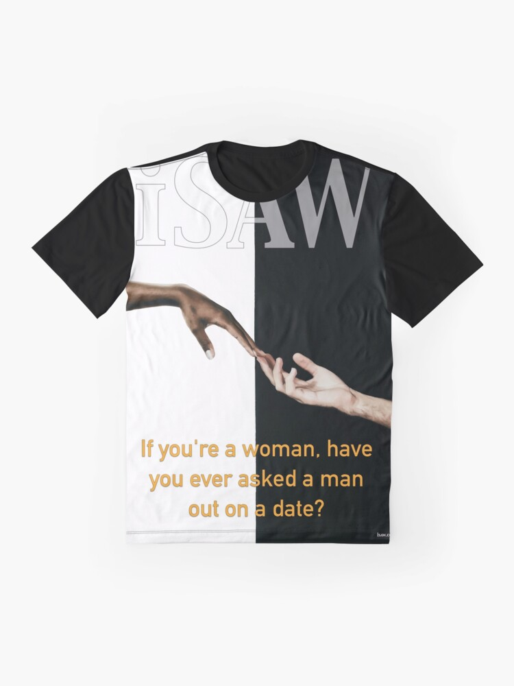 Alternate view of Have You Ever Asked A Man Out On A Date Graphic T-Shirt