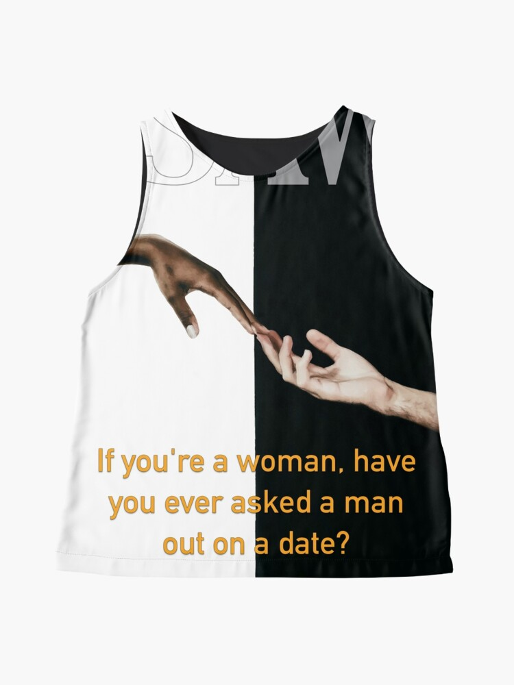 Alternate view of Have You Ever Asked A Man Out On A Date Sleeveless Top