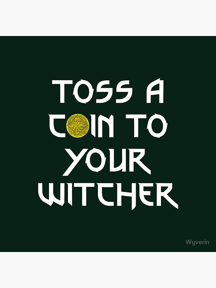 Toss a Coin to your Witcher by Wyverin