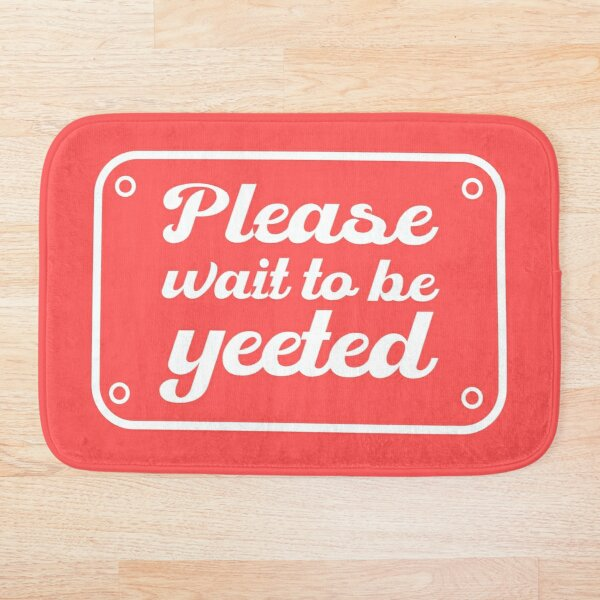 Please wait to be yeeted. Badematte