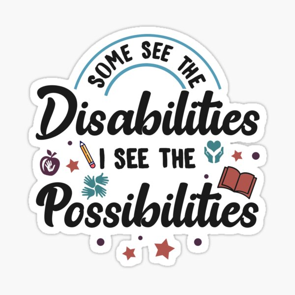 Inspirational Special Ed Teacher Gift - Some See The Disabilities, I See The Possibilities Sticker