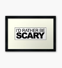I'd rather be Scary Framed Print
