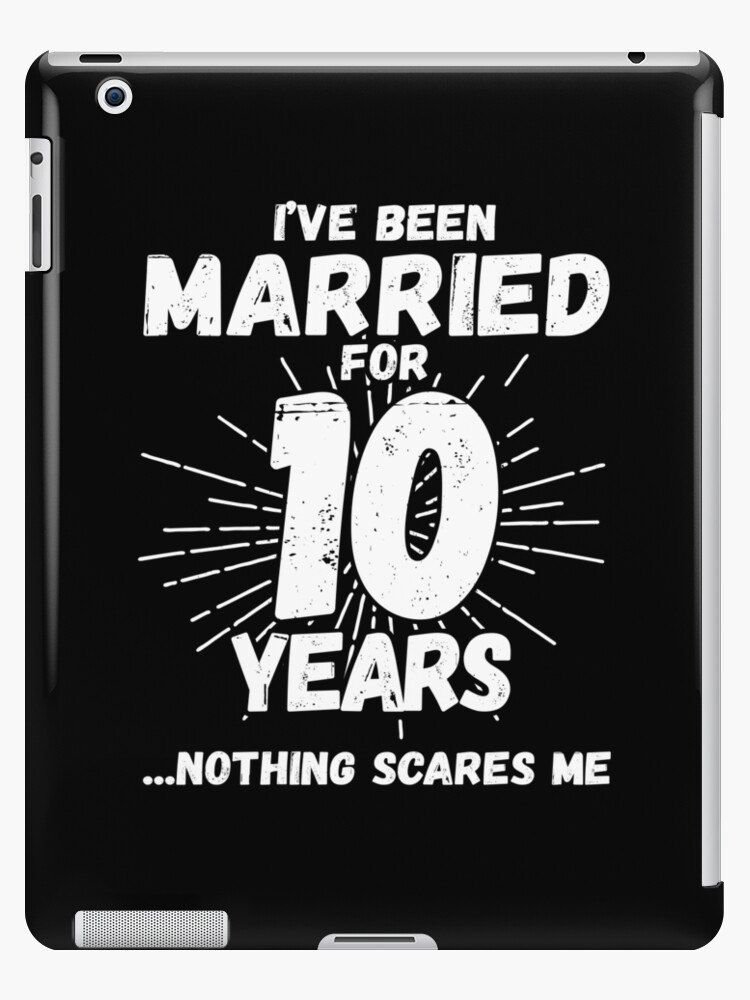 Couples Married 10 Years Funny 10th Wedding Anniversary Ipad Case Skin By Teemixer Redbubble