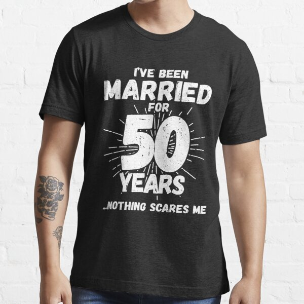 Couples Married 50 Years - Funny 50th Wedding Anniversary Essential T-Shirt