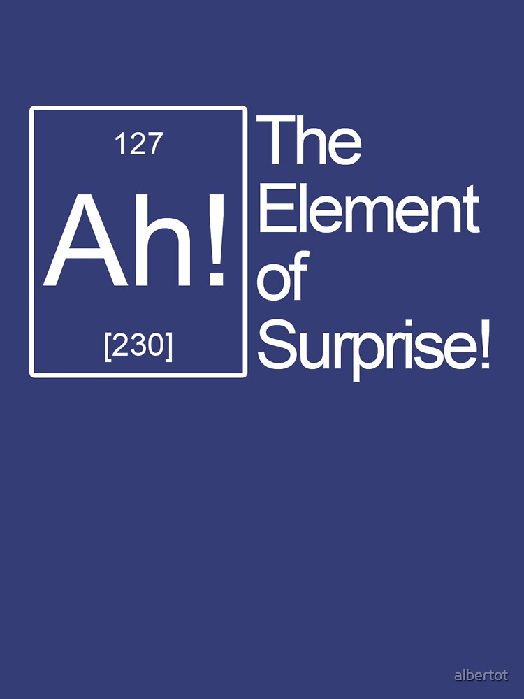 The Element of Surprise! | Unisex T-Shirt
