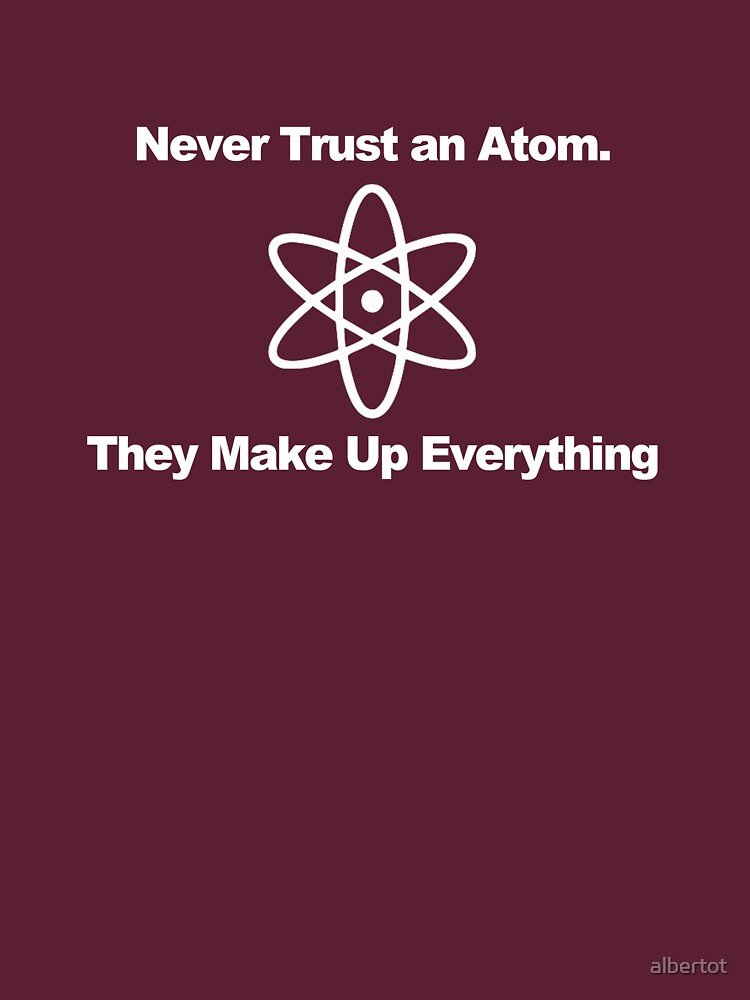 TShirtGifter presents: Never trust an atom... | Unisex T-Shirt