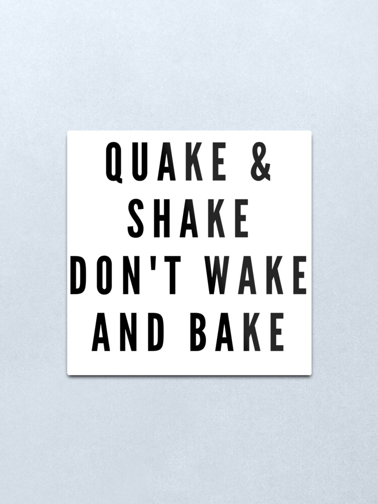 Alternate view of QUAKE & SHAKE DON'T WAKE AND BAKE Metal Print