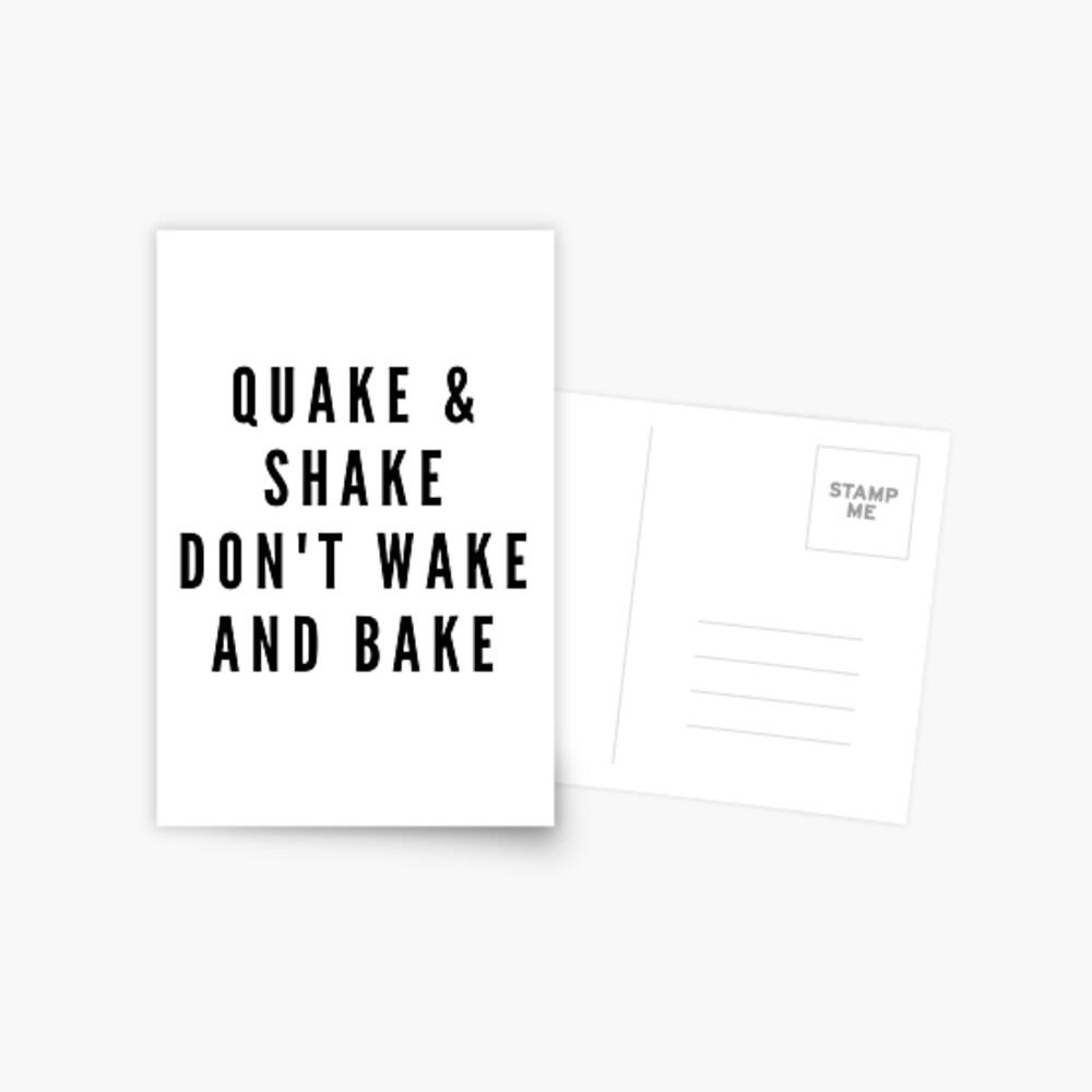 QUAKE & SHAKE DON'T WAKE AND BAKE Postcard