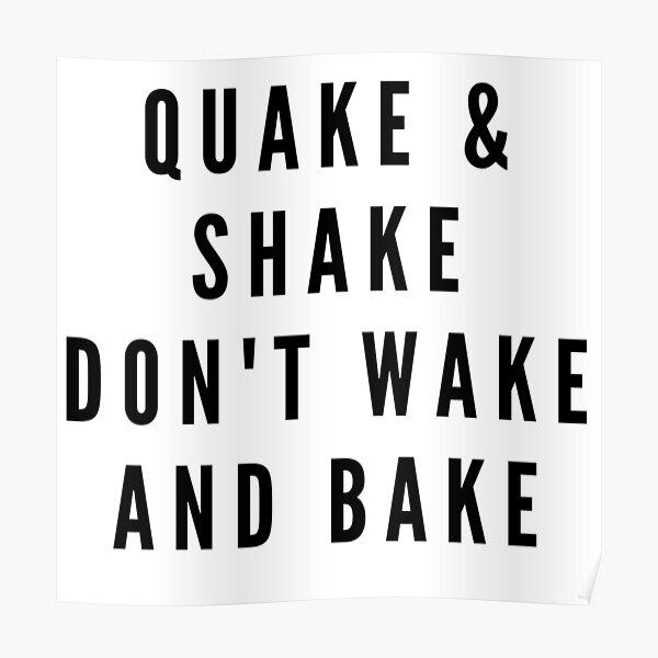 QUAKE & SHAKE DON'T WAKE AND BAKE Poster