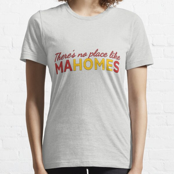 There's no place like Mahomes Shirt Essential T-Shirt