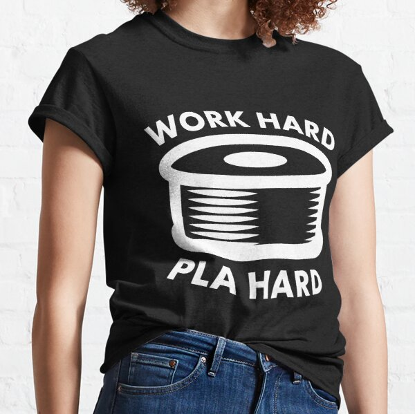 Work Hard PLA Hard - Funny 3D Printing Design Classic T-Shirt