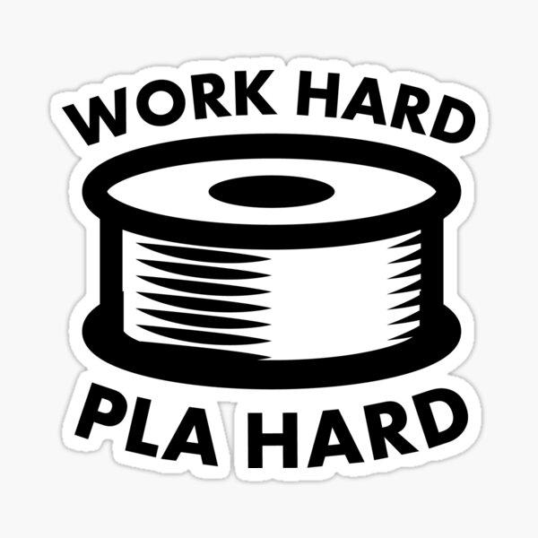 Work Hard PLA Hard - Funny 3D Printing Design Sticker