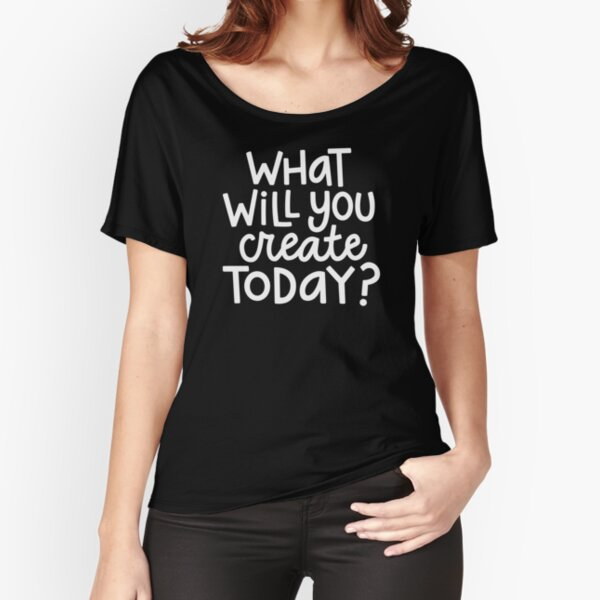 What will you create today? Relaxed Fit T-Shirt