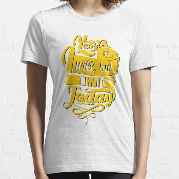 Yes I will, but Not today Essential T-Shirt