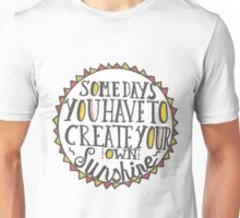 Create Your Own Sunshine Quote Unisex T-Shirt