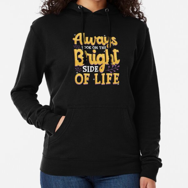 Always Look On The Bright Side Of Life Positivity Lightweight Hoodie