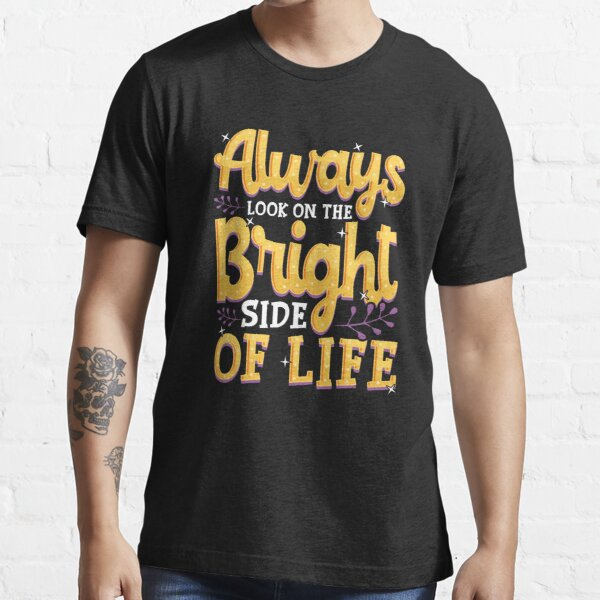 Always Look On The Bright Side Of Life Positivity Essential T-Shirt