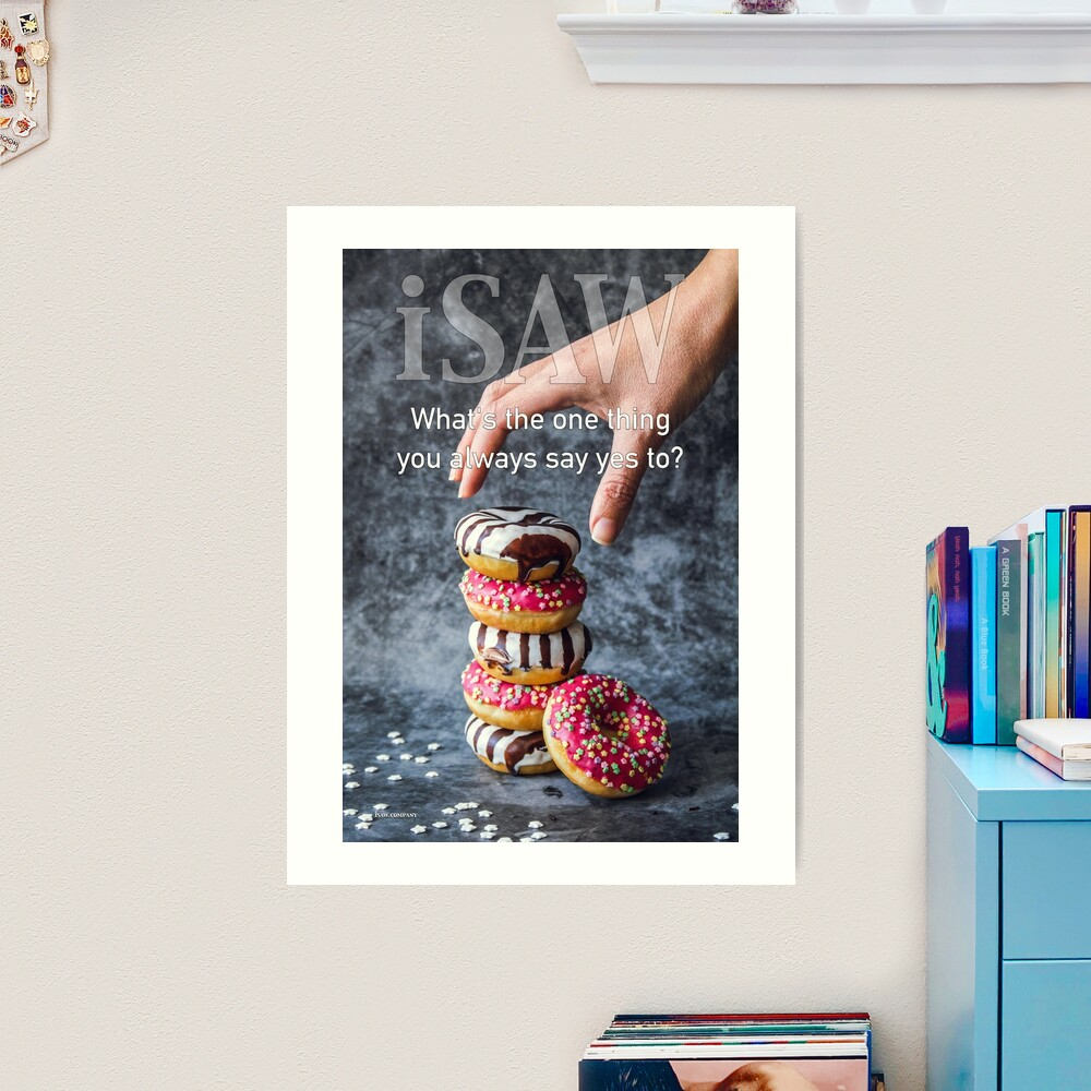 What's The One Thing You Always Say Yes To Art Print