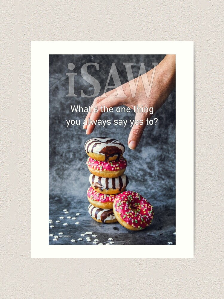 Alternate view of What's The One Thing You Always Say Yes To Art Print