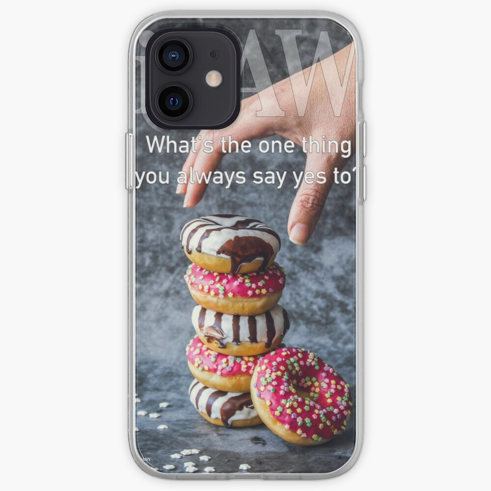 What's The One Thing You Always Say Yes To iPhone Case & Cover